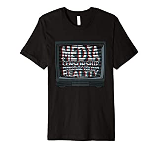 Media Censorship T-Shirt - Fake News Tshirt - Reality Tee (B07GWGQK5L) | Amazon Products