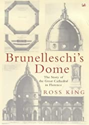 Brunelleschi's Dome: The Story of the Great Cathedral in Florence by Ross King (2001-02-01)