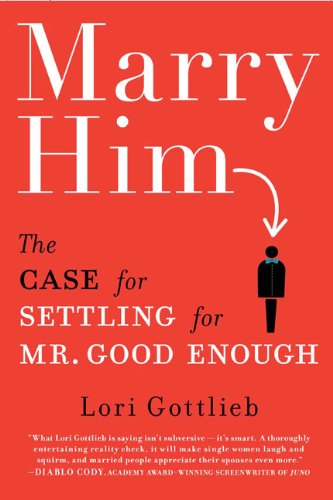 Marry Him: The Case for Settling for Mr. Good Enough por Lori Gottlieb