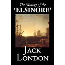 [(The Mutiny of the 'Elsinore')] [By (author) Jack London] published on (August, 2005)