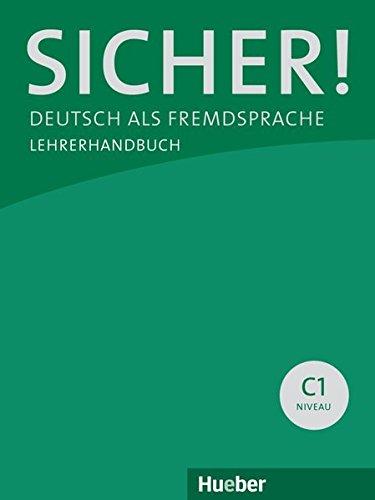 Sicher! C1: Sicher! Deutsch als Fremdsprache. C1.1+C1.2. Lehrerhandbuch. Per le Scuole superiori