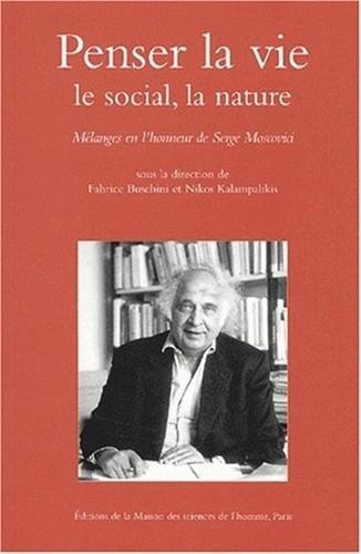 Penser la vie, le social, la nature. Mélanges en l'honneur de Serge Moscovici