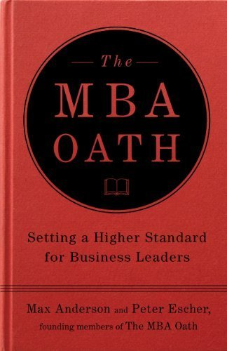 max-andersonsthe-mba-oath-setting-a-higher-standard-for-business-leaders-bargain-price-hardcover2010
