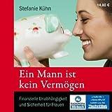 Ein Mann ist kein Vermögen - Finanzielle Unabhängigkeit und Sicherheit für Frauen (Ein Hörbuch für mutige Frauen] [5 Audio-CDs + 1 Bonus-MP3-CD - 5:55 Std. / Audiobook]