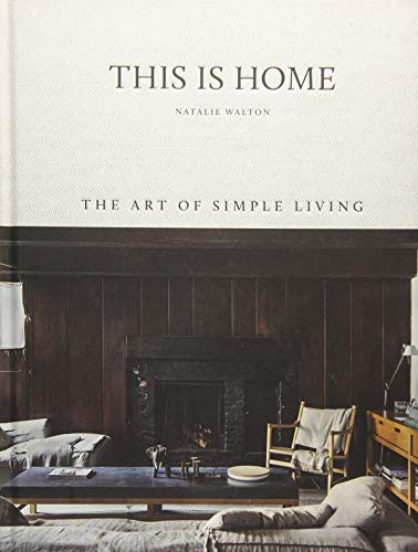 This Is Home. The Art Of Simple Living por Natalie Walton