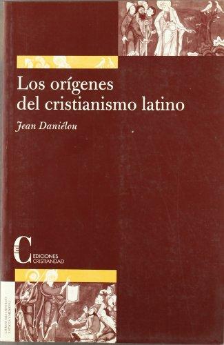Los orígenes del cristianismo latino (Literatura Cristiana Antigua Y Medieval / Ancient and Medieval Christian Literature) por Jean Danielou