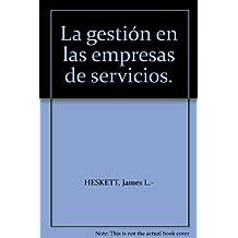 La gestión en las empresas de servicios. [Tapa blanda] by HESKETT, James L.-