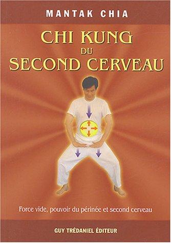 Chi Kung du second cerveau - Force vide, pouvoir du périnée et second cerveau par Mantak Chia