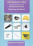 Arbeitsmittel und Werkzeug Handbuch: Deutsch-Persisch (Praxiswörterbuch für die Arbeitswelt / Deutsch-Persisch Dari) -