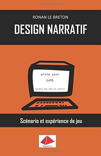 Design Narratif: Scénario et expérience de jeu par Ronan Le Breton