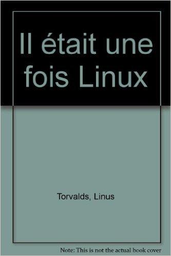 Il tait une fois Linux : L'Extraordinaire Histoire d'une rvolution accidentelle de Linus Torvald ,David Diamond ( 23 mai 2001 )
