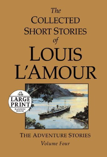 The Collected Short Stories of Louis L'Amour, Volume 4: The Adventure Stories (Random House Large Print) by Louis L'Amour (2011-06-14) - Lrg-print-shorts