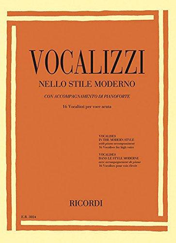Vocalizzi Nello Stile Moderno / Vocalises in the Modern Style / Vocalises Dans Le Style Moderne: Con Accompagnamento di Pianoforte 16 Vocalizzi per ... High Voice / Avec Accompagnement de Piano 16