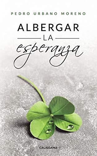 Albergar la esperanza por Pedro Urbano Moreno