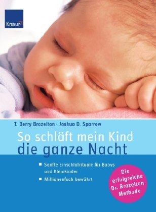 So schläft mein Kind die ganze Nacht: Sanfte Einschlafrituale für Babys und Kleinkinder Millionenfach bewährt