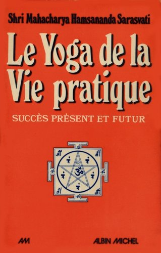 Le yoga de la vie pratique par S.-M. Hamsananda