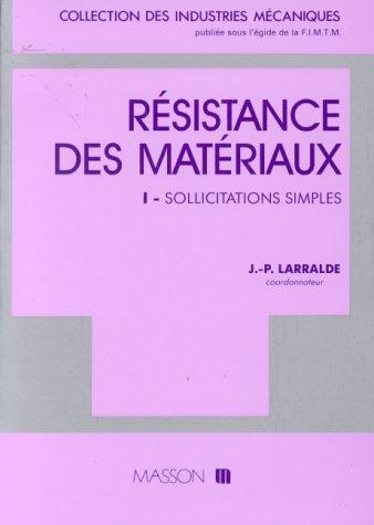 Résistance des matériaux : Tome 1, Sollicitations simples par Jean-Pierre Larralde
