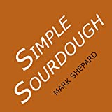 Simple Sourdough: How to Bake the Best Bread in the World (English Edition)