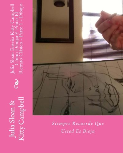Julia Sloan Enseña KittyCampbellCómo Dibujar Y Pintar El Retrato Clásico - Parte 1 - Dibujo: Siempre Recuerde Que Usted Es Bieja (Revista De Prensa De Sloan)