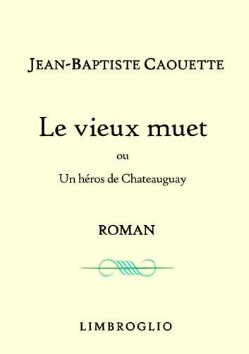 Le Vieux Muet, Ou Un Héros De Chateauguay : Roman