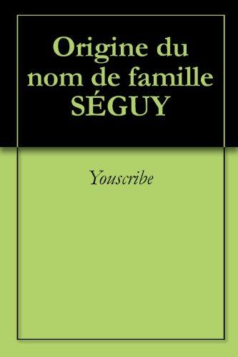 Origine du nom de famille SÉGUY (Oeuvres courtes) par Youscribe