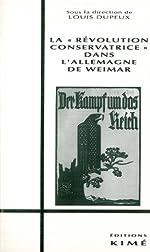 La révolution conservatrice dans l'Allemagne de Weimar de Louis Dupeux