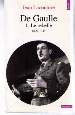 De Gaulle. Tome I. Le Rebelle, 1890-1944 par Jean Lacouture