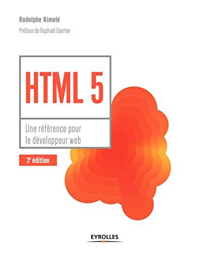 HTML 5: Une rfrence pour le dveloppeur web. Prface de Raphal Goetter