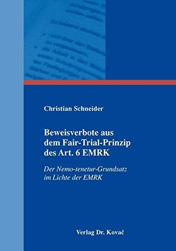 (Beweisverbote aus dem Fair-Trial-Prinzip des Art. 6 EMRK: Der Nemo-tenetur-Grundsatz im Lichte der EMRK (Strafrecht in Forschung und Praxis) by Christian Schneider (2013-11-01))