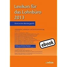 Lexikon für das Lohnbüro 2013: Arbeitslohn, Lohnsteuer und Sozialversicherung von A-Z