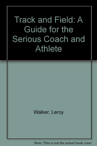 Track and Field: A Guide for the Serious Coach and Athlete por Leroy Walker