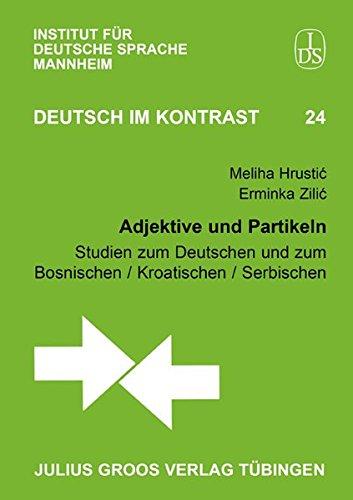 Adjektive und Partikeln: Studien zum Deutschen und zum Bosnischen / Kroatischen / Serbischen. Deutsch im Kontrast, 24