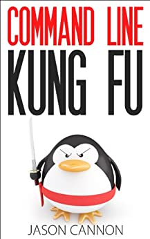 Command Line Kung Fu: Bash Scripting Tricks, Linux Shell Programming Tips, and Bash One-liners (English Edition) von [Cannon, Jason]