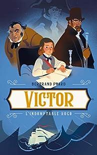 Victor - L'indomptable Hugo par Bertrand Puard