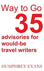 Way to Go: 35 Advisories for Would-be Travel Writers