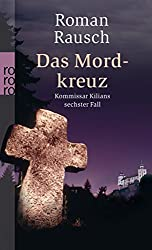 Das Mordkreuz: Kommissar Kilians sechster Fall (Kommissar Kilian ermittelt, Band 6)