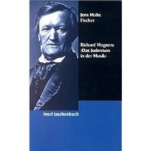 Richard Wagner und »Das Judentum in der Musik«: Eine kritische Dokumentation als Beitrag zur Geschichte des Antisemitismus