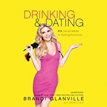 Drinking and Dating: P.S. Social Media Is Ruining Romance by with Leslie Bruce Brandi Glanville (2014-02-11)
