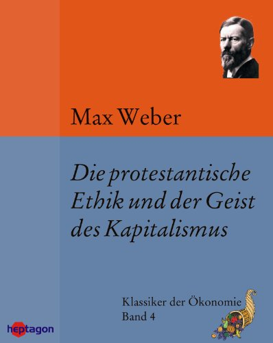 Die protestantische Ethik und der Geist des Kapitalismus: Enthält außerdem die 'protestantischen Sekten' und vier Antikritiken (Klassiker der Ökonomie 4) (German Edition)