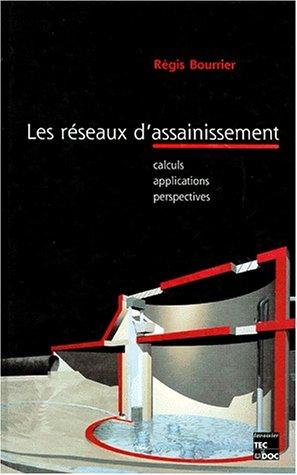 LES RESEAUX D'ASSAINISSEMENTS. Calculs, applications, perspectives, 4ème édition par Régis Bourrier