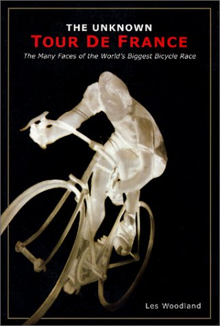 The Unknown Tour De France: The Curious Story of the World's Biggest Bicycle Race (Cycling Resources Book) por Les Woodland