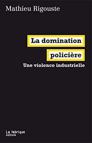 La domination policière: Une violence industrielle (LA FABRIQUE) par Mathieu Rigouste