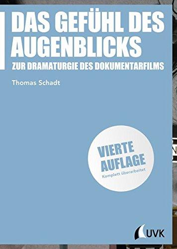 Das Gefühl des Augenblicks: Zur Dramaturgie des Dokumentarfilms (Praxis Film) (- Dokumentarfilm)