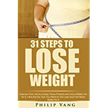 Weight Loss: Healthy Body: 31 Steps to Lose Weight: Improve Your Life by Losing Those Pounds and Live a Better Life for It. Here Are the Tips You Need ... Feel Much Better for It. (English Edition)