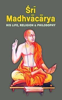 Sri Madhvacarya His Life Religion And Philosophy by [Swami Tapasyananda]