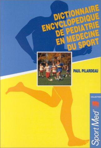 Dictionnaire encyclopédique de pédiatrie en médecine du sport