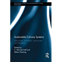 Sustainable Culinary Systems: Local Foods, Innovation, Tourism and Hospitality (Routledge Studies of Gastronomy, Food and Drink)