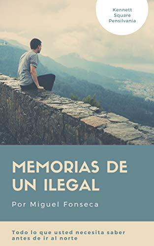 Memorias de un ilegal por Miguel Fonseca Lemus