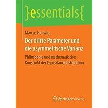 Der dritte Parameter und die asymmetrische Varianz: Philosophie und mathematisches Konstrukt der Equibalancedistribution (essentials)