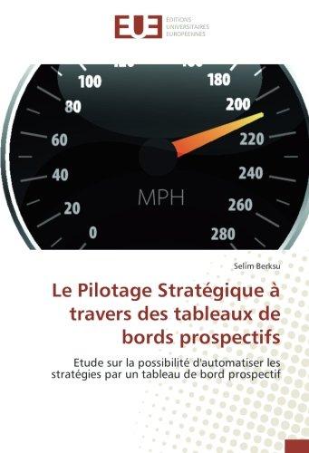 Le Pilotage Strategique a travers des tableaux de bords prospectifs: Etude sur la possibilite d'automatiser les strategies par un tableau de bord prospectif